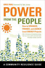 Power from the People: How to Organize, Finance and Launch Local Energy Projects by Greg Pahl (Paperback, 2012)