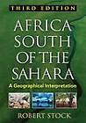 Africa South of the Sahara: A Geographical Interpretation by Robert F. Stock (Hardback, 2013)