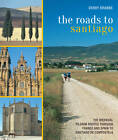 The Roads to Santiago: The Medieval Pilgrim Routes Through France and Spain to Santiago de Compostela by Frances Lincoln Publishers Ltd (Paperback / softback, 2013)