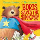 Boris Saves the Show by Carrie Weston (Paperback, 2013)
