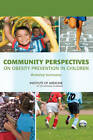Community Perspectives on Obesity Prevention in Children: Workshop Summaries by Institute of Medicine, Food and Nutrition Board (Paperback, 2009)
