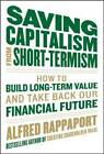 Saving Capitalism from Short-Termism: How to Build Long-Term Value and Take Back Our Financial Future by Alfred Rappaport, John C. Bogle (Hardback, 2011)