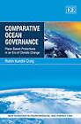 Comparative Ocean Governance: Place-Based Protections in an Era of Climate Change by Robin Kundis Craig (Hardback, 2012)