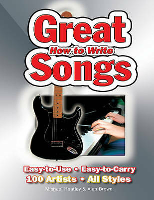 Heatley, Michael, How To Write Great Songs: Easy-to-Use, Easy-to-Carry; 100 Arti