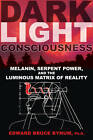Dark Light Consciousness: Melanin, Serpent Power, and the Luminous Matrix of Reality by Edward Bruce Bynum (Paperback, 2012)