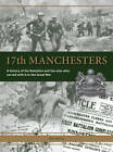 17th Manchesters: A History of the Battalion and the Men Who Served with it in the Great War by John Hartley (Hardback, 2013)