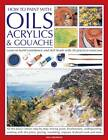 How to Paint with Oils, Acrylics and Gouache: Learn to Build Confidence and Skill Levels with 30 Practical Exercises by Ian Sidaway (Paperback, 2012)