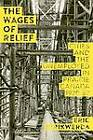 The Wages of Relief: Cities and the Unemployed in Prairie Canada, 1929-39 by Eric Strikwerda (Paperback, 2013)