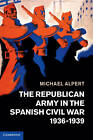 The Republican Army in the Spanish Civil War, 1936-1939 by Michael Alpert (Hardback, 2013)