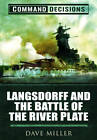Command Decisions: Langsdorff and the Battle of the River Plate by David Miller (Hardback, 2013)
