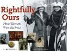 Rightfully Ours: How Women Won the Vote -- 21 Activities by Kerrie Logan Hollihan (Paperback, 2012)