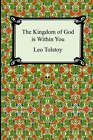 The Kingdom of God Is Within You by Count Leo Nikolayevich Tolstoy (Paperback / softback, 2005)