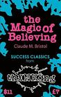 The Magic of Believing (thINKing Classics) by Claude M. Bristol (2011, Paperback)