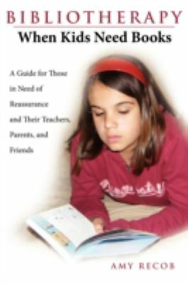 Bibliotherapy : When Kids Need Books by Amy Recob (2008, Paperback)