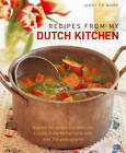 Recipes from My Dutch Kitchen: Explore the Unique and Delicious Cuisine of the Netherlands with Over 350 Photographs by Janny de Moor (Hardback, 2012)