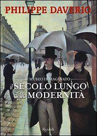 il-SECOLO-LUNGO-della-MODERNITA-039-PHILIPPE-DAVERIO-rizzoli-il-MUSEO-IMMAGINATO