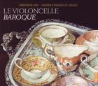 Le violoncelle baroque-The Baroque Cello von COIN,Ensemble Baroque de Limoges,Schlick,Scholl (2011)