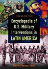 Encyclopedia of U.S. Military Interventions in Latin America [2 Volumes] by ABC-CLIO (Hardback, 2013)