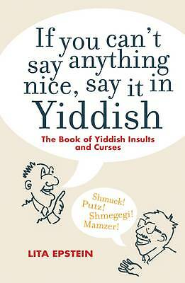 If you can't say anything nice, say it in Yiddish, Lita Epstein, Very Good Book
