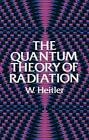The Quantum Theory of Radiation by W. Heitler (Paperback, 1984)