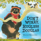Don't Worry, Hugless Douglas by David Melling (Board book, 2013)