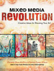 Mixed Media Revolution: Creative Ideas and Techniques for Reusing Your Art by Darlene Olivia McElroy, Sandra Duran Wilson (Paperback, 2013)