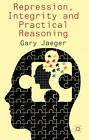 Repression, Integrity and Practical Reasoning by Gary Jaeger (Hardback, 2012)