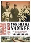 Yokohama Yankee: My Family's Five Generations as Outsiders in Japan by Leslie D. Helm (Paperback, 2012)