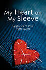 My Heart On My Sleeve: 14 Stories of Love from Wales by Honno Ltd (Paperback, 2013)
