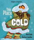 This Place is Cold (Reissue): An Imagine Living Here Book by Vicki Cobb (Paperback, 2013)