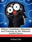 Officer Candidates Education and Training in the Albanian Armed Forces by Ardian Lilo (Paperback / softback, 2012)