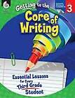Getting to the Core of Writing: Essential Lessons for Every Third Grade Student (Grade 3): Essential Lessons for Every Third Grade Student by Dr Richard Gentry (Paperback / softback, 2012)