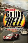 Go Like Hell : Ford, Ferrari, and Their Battle for Speed and Glory at le Mans by A. J. Baime (2009, Hardcover)