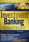 Investment Banking: Valuation, Leveraged Buyouts, and Mergers and Acquisitions by Joshua Pearl, Joshua Rosenbaum (Mixed media product, 2013)