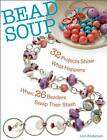 Bead Soup: 32 Projects Show What Happens When 26 Beaders Swap Their Stash by Lori Anderson (Paperback, 2012)
