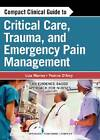 Compact Clinical Guide to Critical Care, Trauma, and Emergency Pain Management: An Evidence-Based Approach for Nurses by Yvonne M. D'Arcy, Liza Marmo (Paperback, 2013)