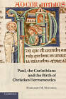 Paul, the Corinthians and the Birth of Christian Hermeneutics by Margaret M. Mitchell (Paperback, 2012)
