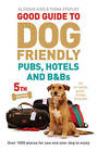 Good Guide to Dog Friendly Pubs, Hotels and B&Bs by Alisdair Aird, Fiona Stapley (Paperback, 2013)
