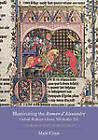 Illuminating the Roman d'Alexandre: Oxford, Bodleian Library, MS Bodley 264: The Manuscript as Monument by Mark Cruse (Hardback, 2011)