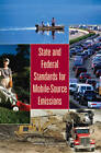 State and Federal Standards for Mobile Source Emissions by Board on Environmental Studies and Toxicology, Division on Earth and Life Studies, National Research Council, Committee on State Practices in Setting Mobile Source Emissions Standards, National Academy of Sciences (Paperback, 2006)
