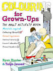 Colouring for Grown-ups: The Adult Activity Book by Ryan Hunter, Taige Jensen (Paperback, 2012)