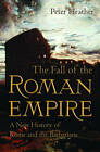 The Fall of the Roman Empire: A New History of Rome and the Barbarians by Professor of Medieval History Peter Heather (Hardback, 2005)