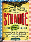 The United States of Strange: 1,001 Frightening, Bizarre, Outrageous Facts About the Land of the Free and the Home of the Frog People, the Cockroach Hall of Fame, and Carhenge by Eric Grzymkowski (Paperback, 2012)
