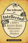 How to Become an Intellectual: 100 Mandatory Maxims to Metamorphose into the Most Learned of Thinkers by Nick Kolakowski (Paperback, 2012)