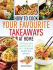 How to Cook Your Favourite Takeaways at Home: The Food You Like to Eat When You Want to Eat it  -  at Less Cost and with More Goodness by Carolyn Humphries (Paperback, 2012)