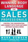 Winning Body Language for Sales Professionals: Control the Conversation and Connect with Your Customer-Without Saying a Word by Mark Bowden, Andrew Ford (Paperback, 2012)
