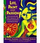 Life, Paint and Passion: Reclaiming the Magic of Spontaneous Expression by Stewart Cubley, Michell Cassou (Paperback, 2000)