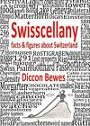 Swisscellany: Facts & Figures About Switzerland by Diccon Bewes (Hardback, 2012)