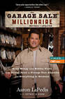 The Garage Sale Millionaire: Make Money with Hidden Finds from Garage Sales to Storage Unit Auctions and Everything in Between by Aaron LaPedis, Jeffrey Kern (Hardback, 2012)
