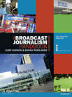 The Broadcast Journalism Handbook by Gary Hudson, Sarah Rowlands (Mixed media product, 2012)